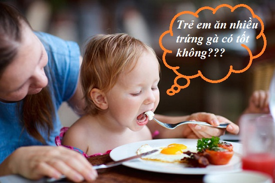 Trẻ em ăn trứng gà nhiều có tốt không hình 1